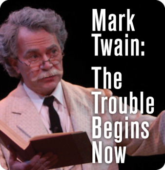 Mark Twain: <br>The Trouble Begins Now